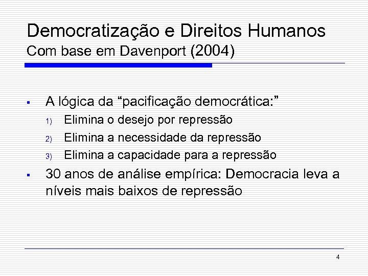 """Democratização e Direitos Humanos Com base em Davenport (2004) § A lógica da """"pacificação"""