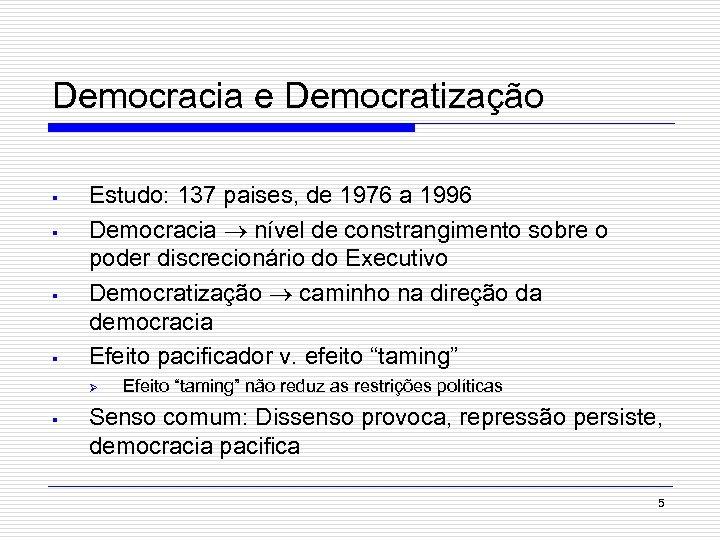Democracia e Democratização § § Estudo: 137 paises, de 1976 a 1996 Democracia nível