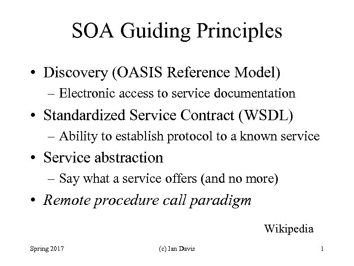 SOA Guiding Principles • Discovery (OASIS Reference Model) – Electronic access to service documentation