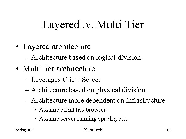 Layered. v. Multi Tier • Layered architecture – Architecture based on logical division •