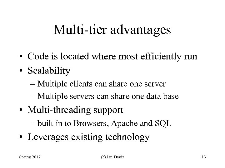 Multi-tier advantages • Code is located where most efficiently run • Scalability – Multiple