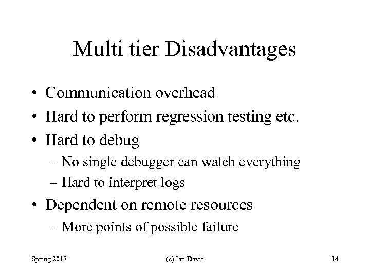 Multi tier Disadvantages • Communication overhead • Hard to perform regression testing etc. •