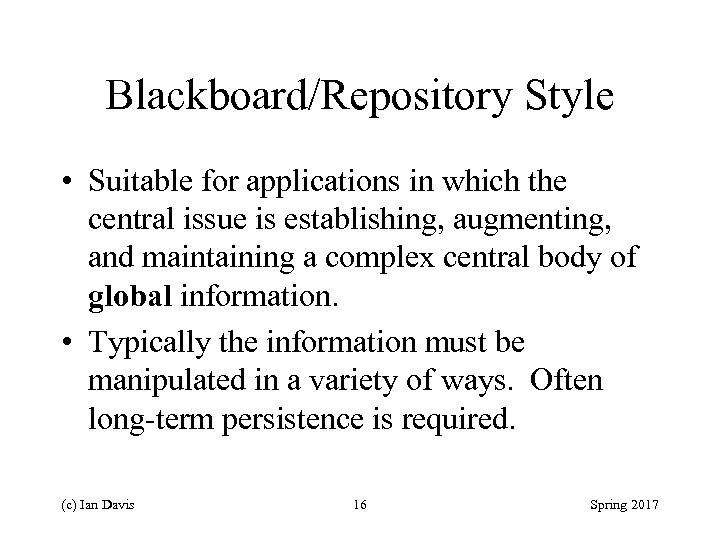 Blackboard/Repository Style • Suitable for applications in which the central issue is establishing, augmenting,