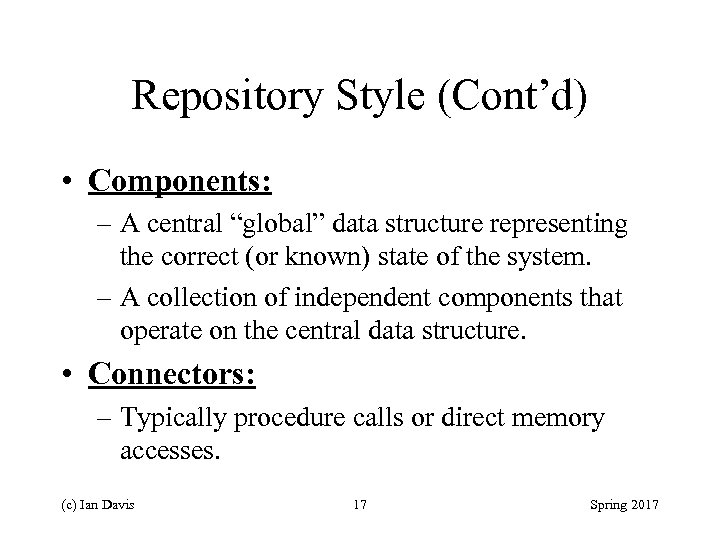 "Repository Style (Cont'd) • Components: – A central ""global"" data structure representing the correct"