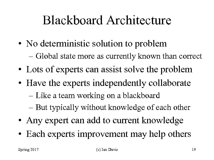 Blackboard Architecture • No deterministic solution to problem – Global state more as currently