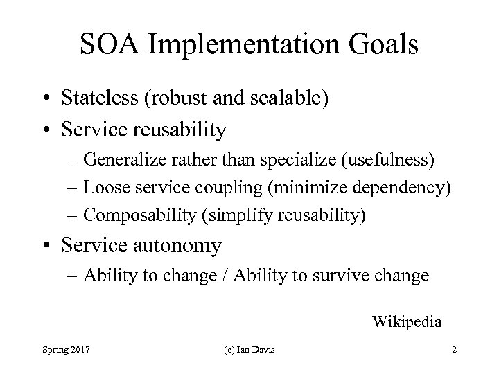 SOA Implementation Goals • Stateless (robust and scalable) • Service reusability – Generalize rather