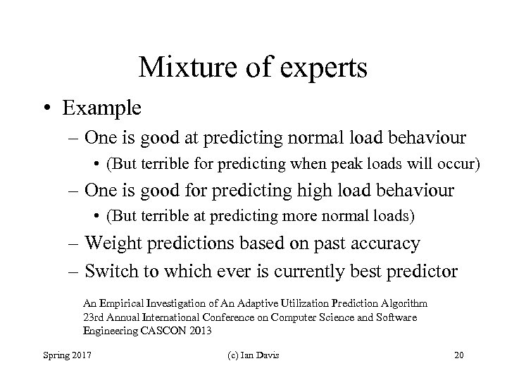 Mixture of experts • Example – One is good at predicting normal load behaviour