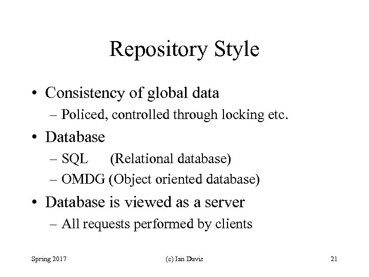 Repository Style • Consistency of global data – Policed, controlled through locking etc. •