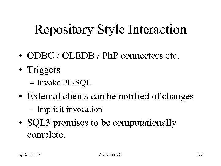 Repository Style Interaction • ODBC / OLEDB / Ph. P connectors etc. • Triggers