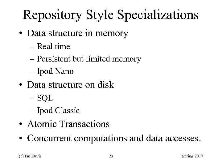 Repository Style Specializations • Data structure in memory – Real time – Persistent but
