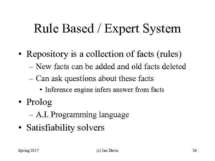 Rule Based / Expert System • Repository is a collection of facts (rules) –