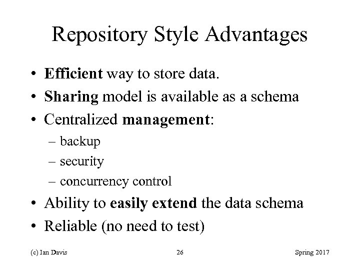 Repository Style Advantages • Efficient way to store data. • Sharing model is available