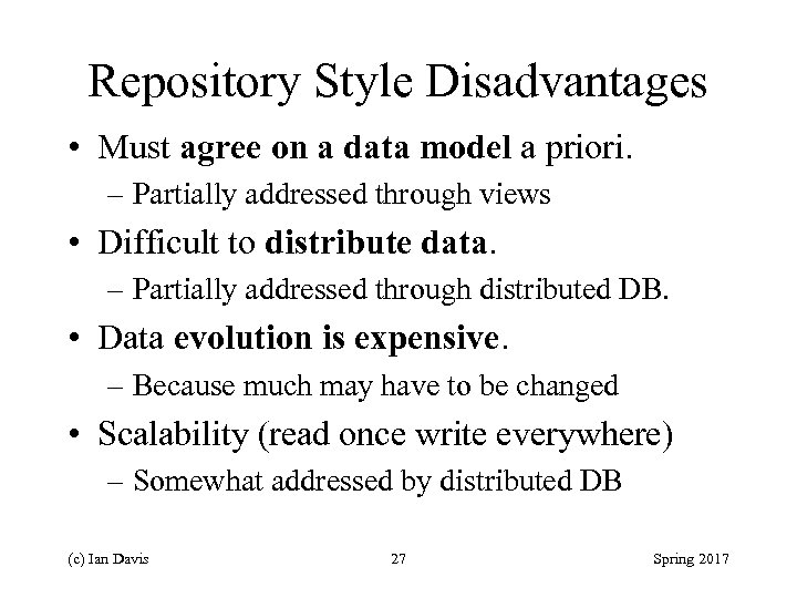 Repository Style Disadvantages • Must agree on a data model a priori. – Partially