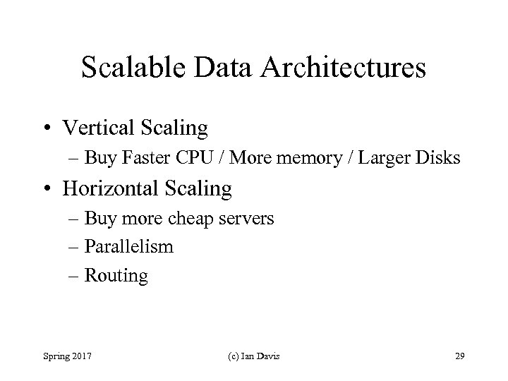 Scalable Data Architectures • Vertical Scaling – Buy Faster CPU / More memory /