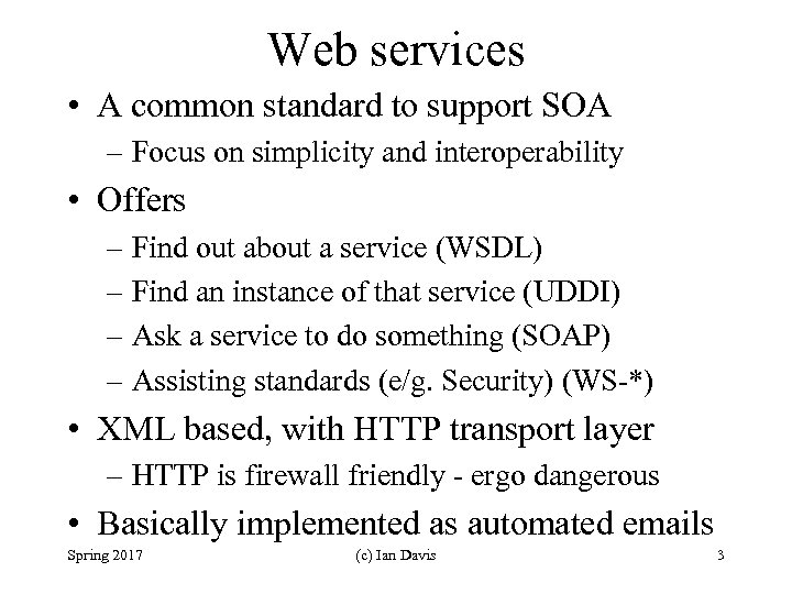 Web services • A common standard to support SOA – Focus on simplicity and
