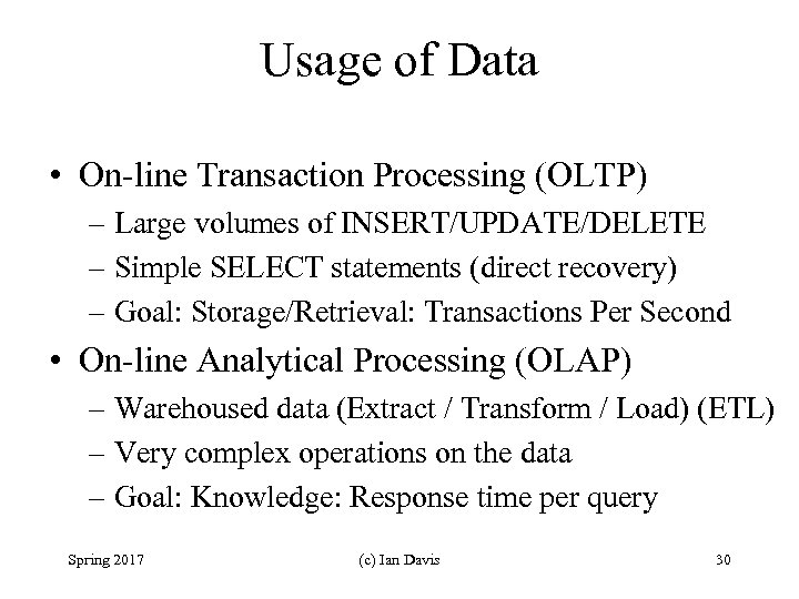 Usage of Data • On-line Transaction Processing (OLTP) – Large volumes of INSERT/UPDATE/DELETE –