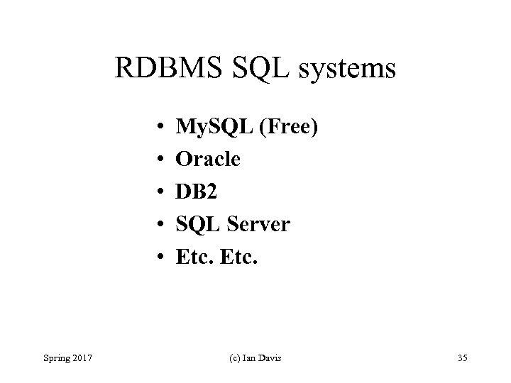 RDBMS SQL systems • • • Spring 2017 My. SQL (Free) Oracle DB 2