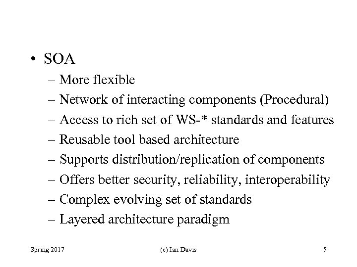• SOA – More flexible – Network of interacting components (Procedural) – Access