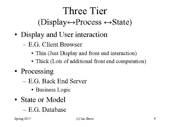 Three Tier (Display↔Process ↔State) • Display and User interaction – E. G. Client Browser