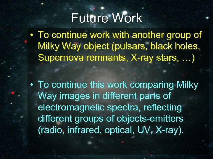 Future Work • To continue work with another group of Milky Way object (pulsars,