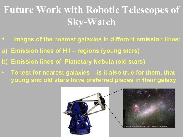 Future Work with Robotic Telescopes of Sky-Watch • Images of the nearest galaxies in