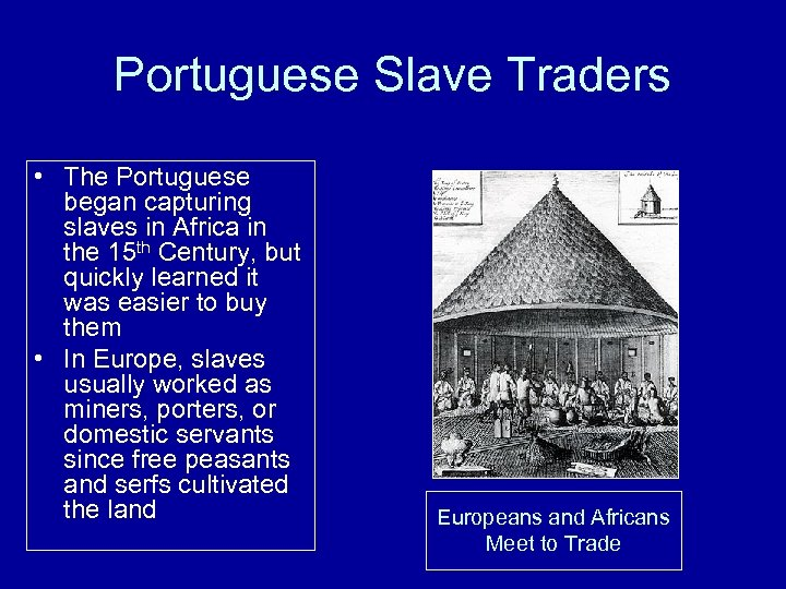Portuguese Slave Traders • The Portuguese began capturing slaves in Africa in the 15