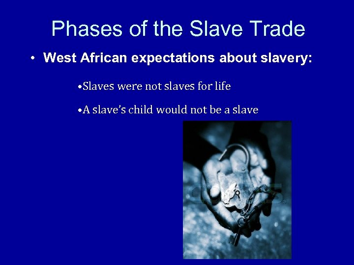 Phases of the Slave Trade • West African expectations about slavery: • Slaves were