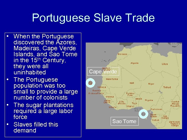 Portuguese Slave Trade • When the Portuguese discovered the Azores, Madeiras, Cape Verde Islands,