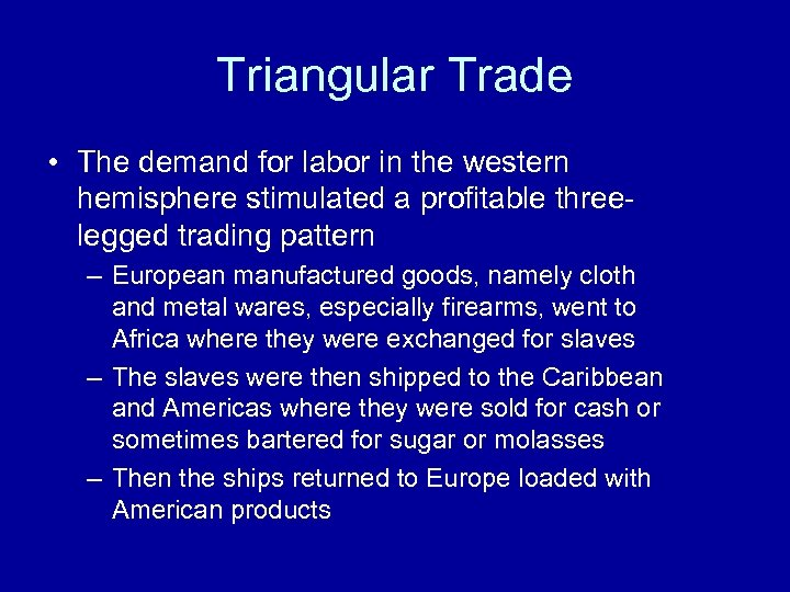 Triangular Trade • The demand for labor in the western hemisphere stimulated a profitable