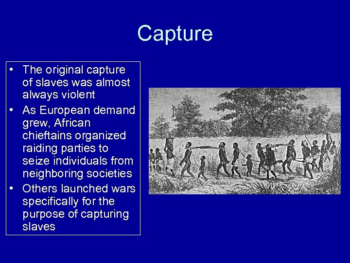 Capture • The original capture of slaves was almost always violent • As European