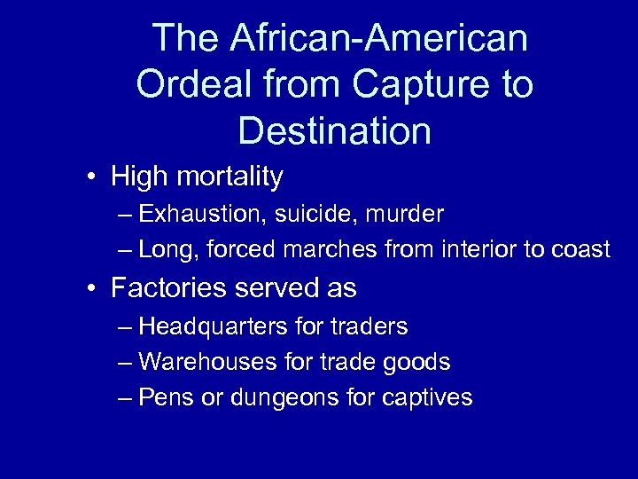 The African-American Ordeal from Capture to Destination • High mortality – Exhaustion, suicide, murder