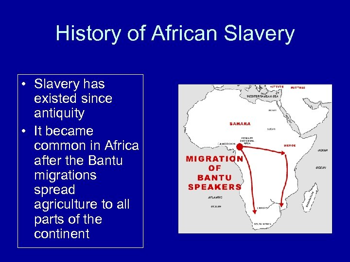 History of African Slavery • Slavery has existed since antiquity • It became common