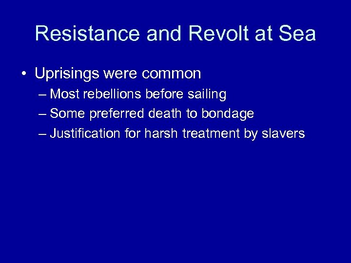 Resistance and Revolt at Sea • Uprisings were common – Most rebellions before sailing