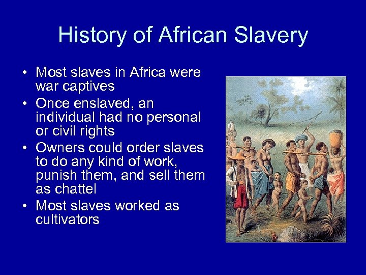 History of African Slavery • Most slaves in Africa were war captives • Once