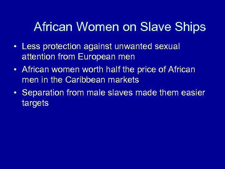 African Women on Slave Ships • Less protection against unwanted sexual attention from European