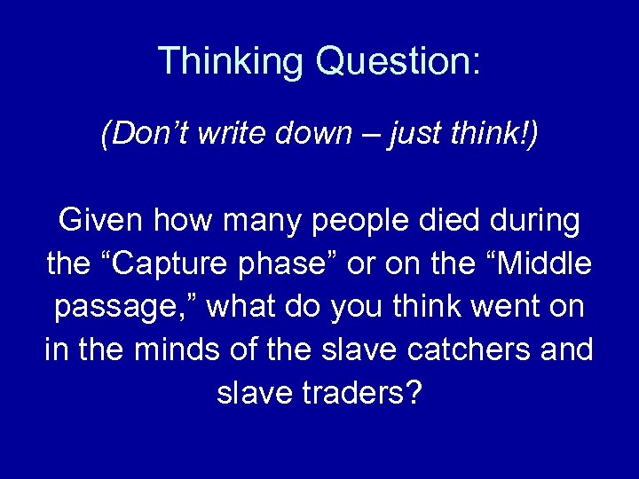 Thinking Question: (Don't write down – just think!) Given how many people died during