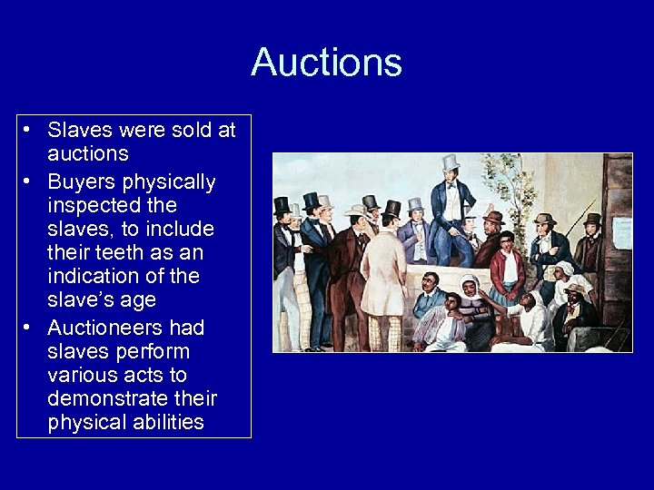 Auctions • Slaves were sold at auctions • Buyers physically inspected the slaves, to