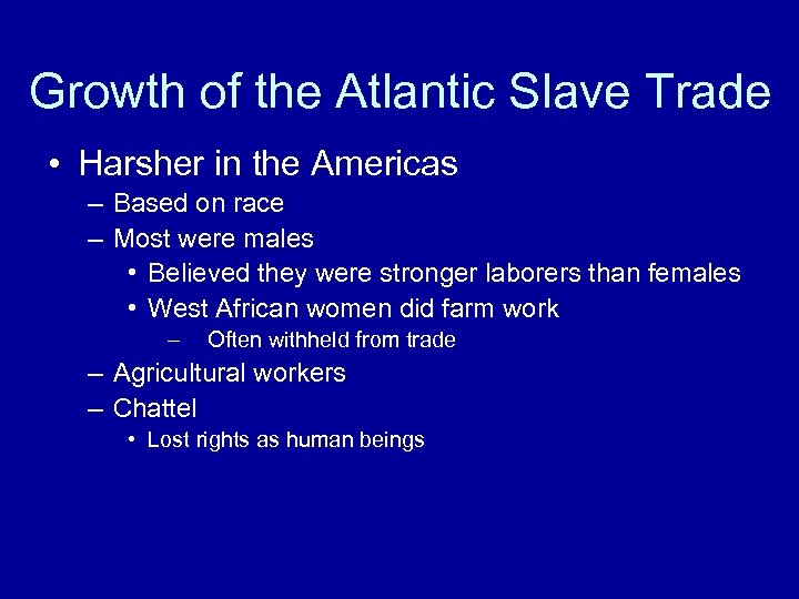 Growth of the Atlantic Slave Trade • Harsher in the Americas – Based on