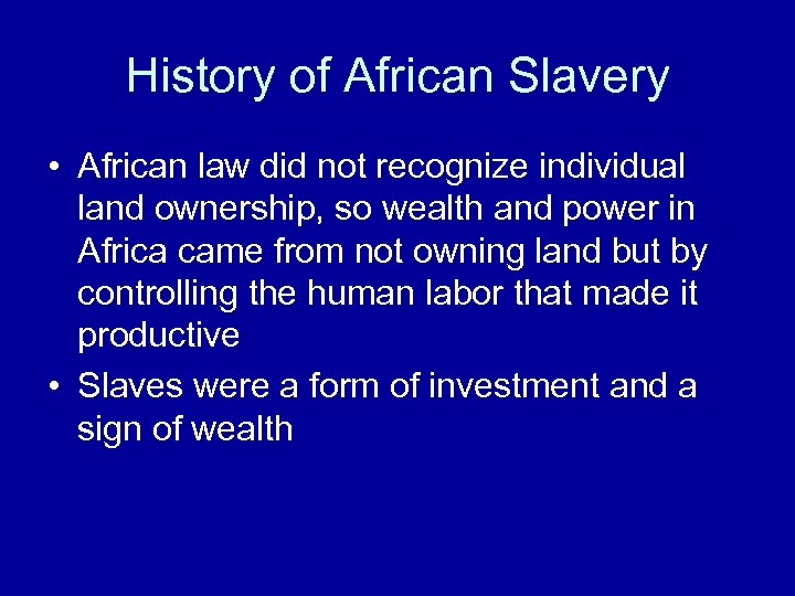 History of African Slavery • African law did not recognize individual land ownership, so