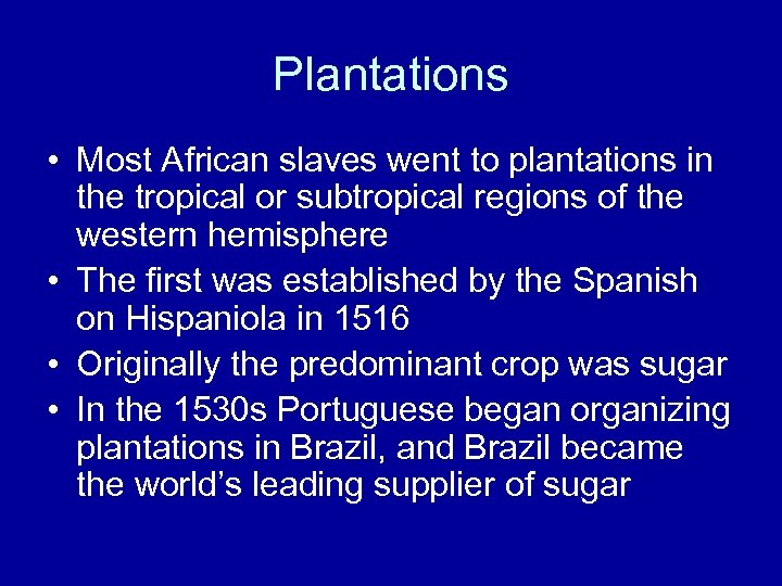 Plantations • Most African slaves went to plantations in the tropical or subtropical regions
