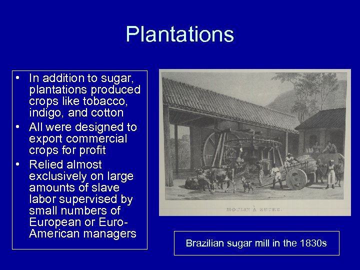 Plantations • In addition to sugar, plantations produced crops like tobacco, indigo, and cotton
