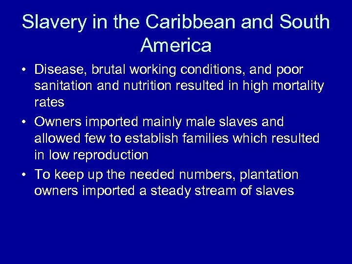 Slavery in the Caribbean and South America • Disease, brutal working conditions, and poor