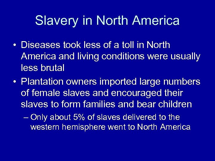 Slavery in North America • Diseases took less of a toll in North America