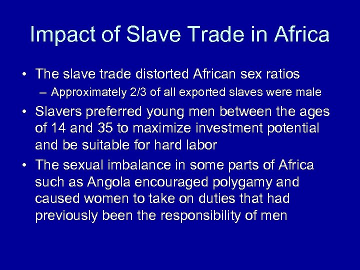 Impact of Slave Trade in Africa • The slave trade distorted African sex ratios