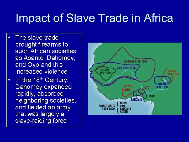 Impact of Slave Trade in Africa • The slave trade brought firearms to such