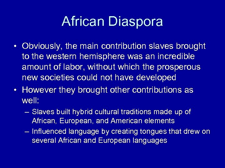 African Diaspora • Obviously, the main contribution slaves brought to the western hemisphere was