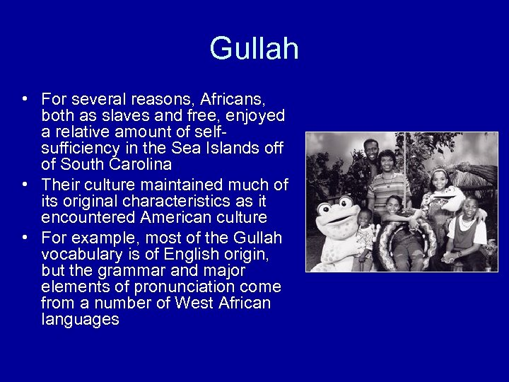 Gullah • For several reasons, Africans, both as slaves and free, enjoyed a relative