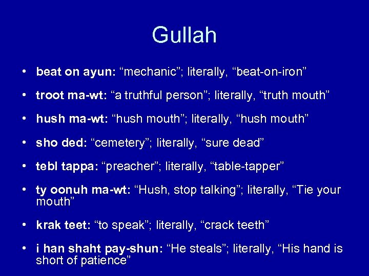 "Gullah • beat on ayun: ""mechanic""; literally, ""beat-on-iron"" • troot ma-wt: ""a truthful person"";"