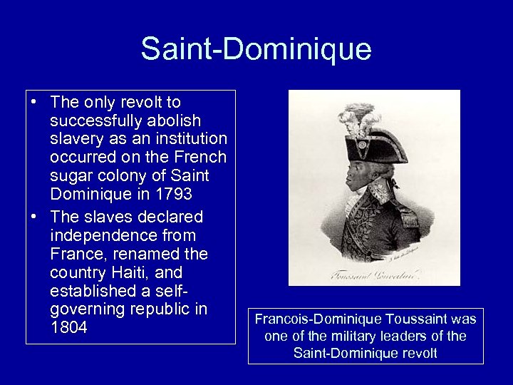 Saint-Dominique • The only revolt to successfully abolish slavery as an institution occurred on