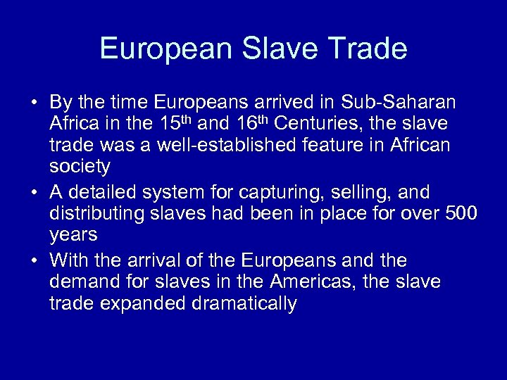 European Slave Trade • By the time Europeans arrived in Sub-Saharan Africa in the